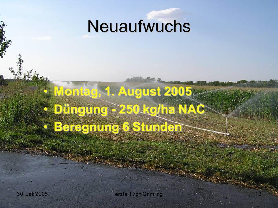 30. Juli 2005erstellt von Grimling19 Neuaufwuchs Montag, 1. August 2005 Düngung - 250 kg/ha NAC Beregnung 6 Stunden