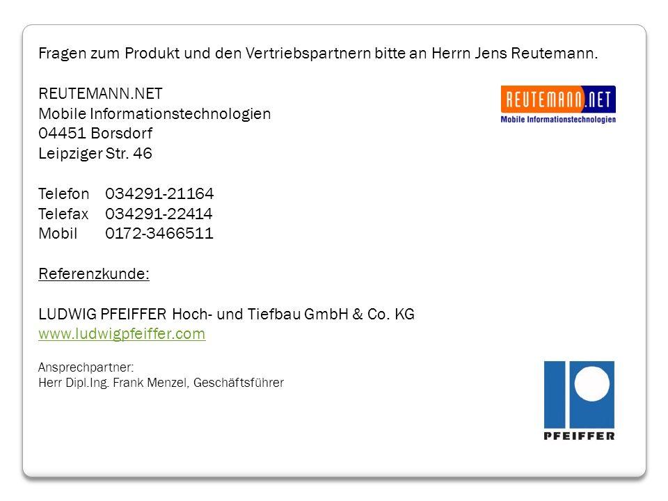 Fragen zum Produkt und den Vertriebspartnern bitte an Herrn Jens Reutemann. REUTEMANN.NET Mobile Informationstechnologien 04451 Borsdorf Leipziger Str