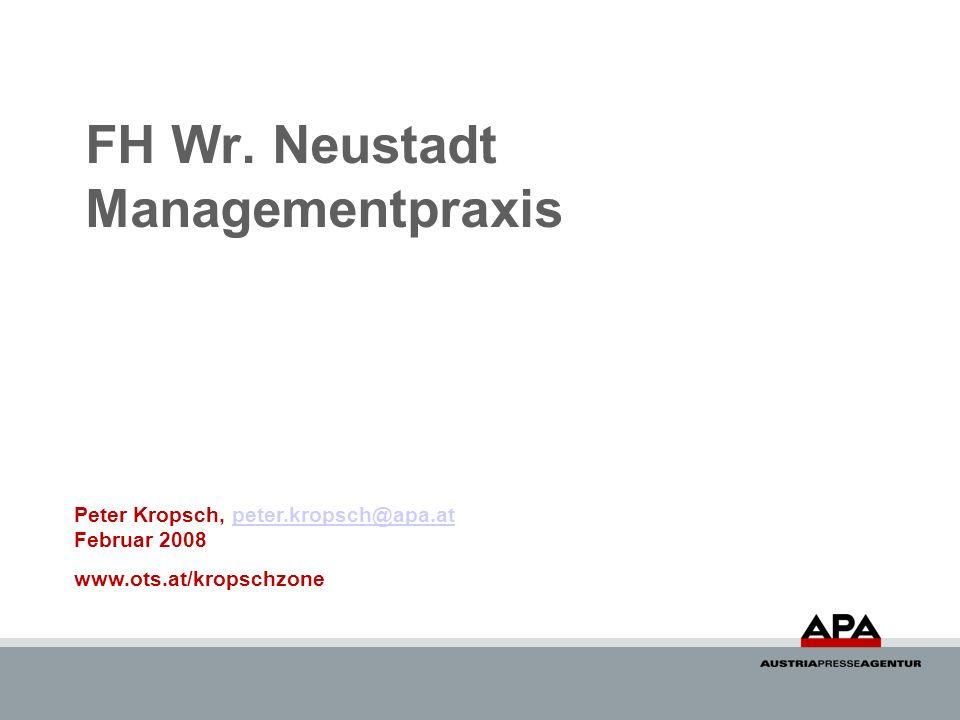 FH Wr. Neustadt Managementpraxis Peter Kropsch, peter.kropsch@apa.at Februar 2008peter.kropsch@apa.at www.ots.at/kropschzone