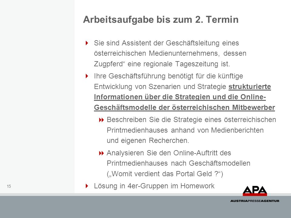 15 Sie sind Assistent der Geschäftsleitung eines österreichischen Medienunternehmens, dessen Zugpferd eine regionale Tageszeitung ist. Ihre Geschäftsf