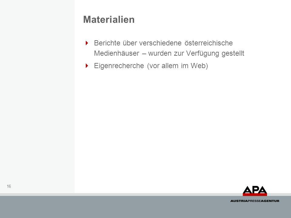 16 Berichte über verschiedene österreichische Medienhäuser – wurden zur Verfügung gestellt Eigenrecherche (vor allem im Web) Materialien