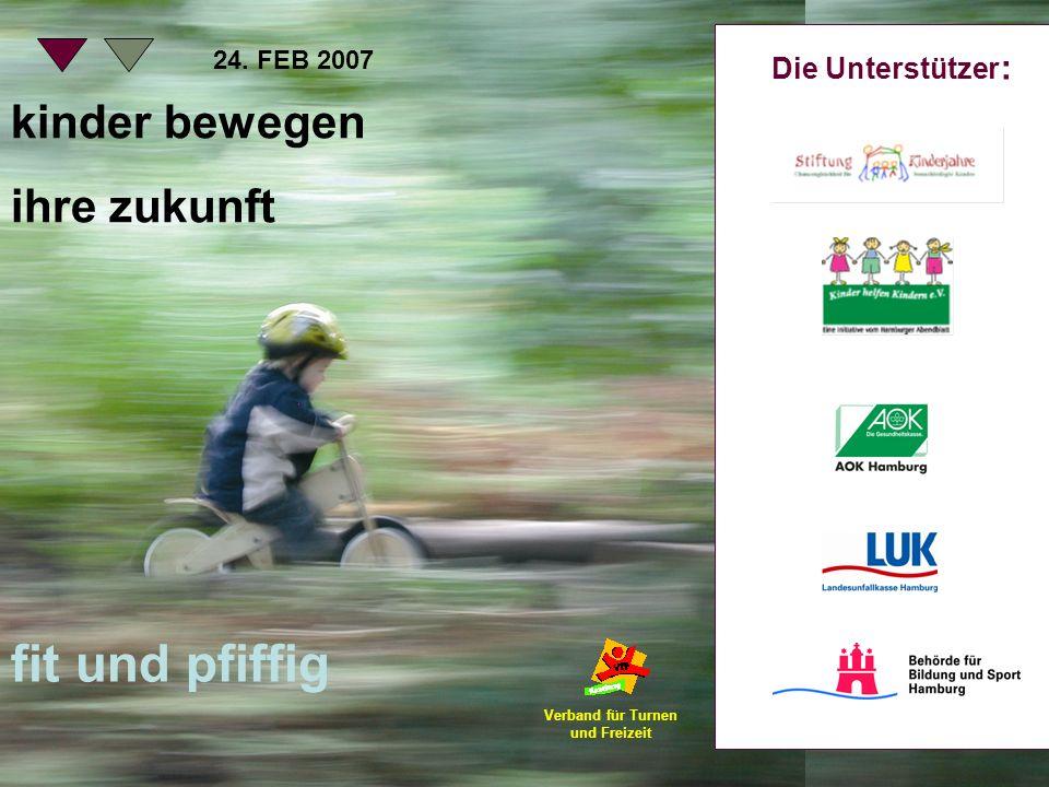 Die Unterstützer : kinder bewegen ihre zukunft fit und pfiffig 24. FEB 2007 Verband für Turnen und Freizeit