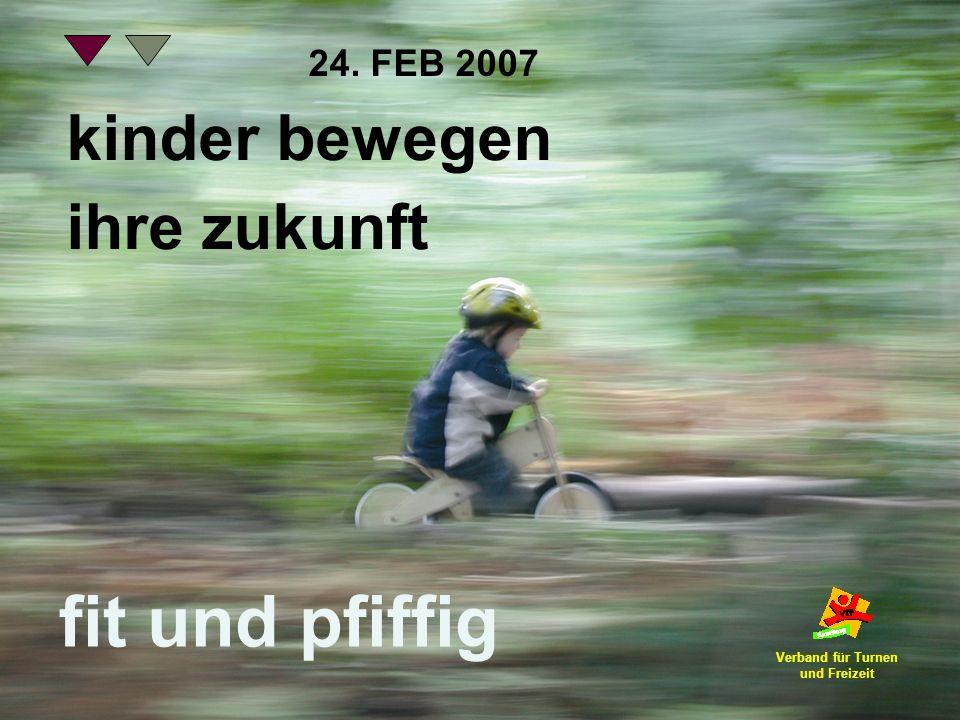 kinder bewegen ihre zukunft fit und pfiffig 24. FEB 2007 Verband für Turnen und Freizeit