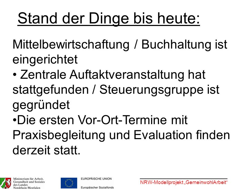 ________________________________ NRW-Modellprojekt GemeinwohlArbeit Stand der Dinge bis heute: Mittelbewirtschaftung / Buchhaltung ist eingerichtet Ze