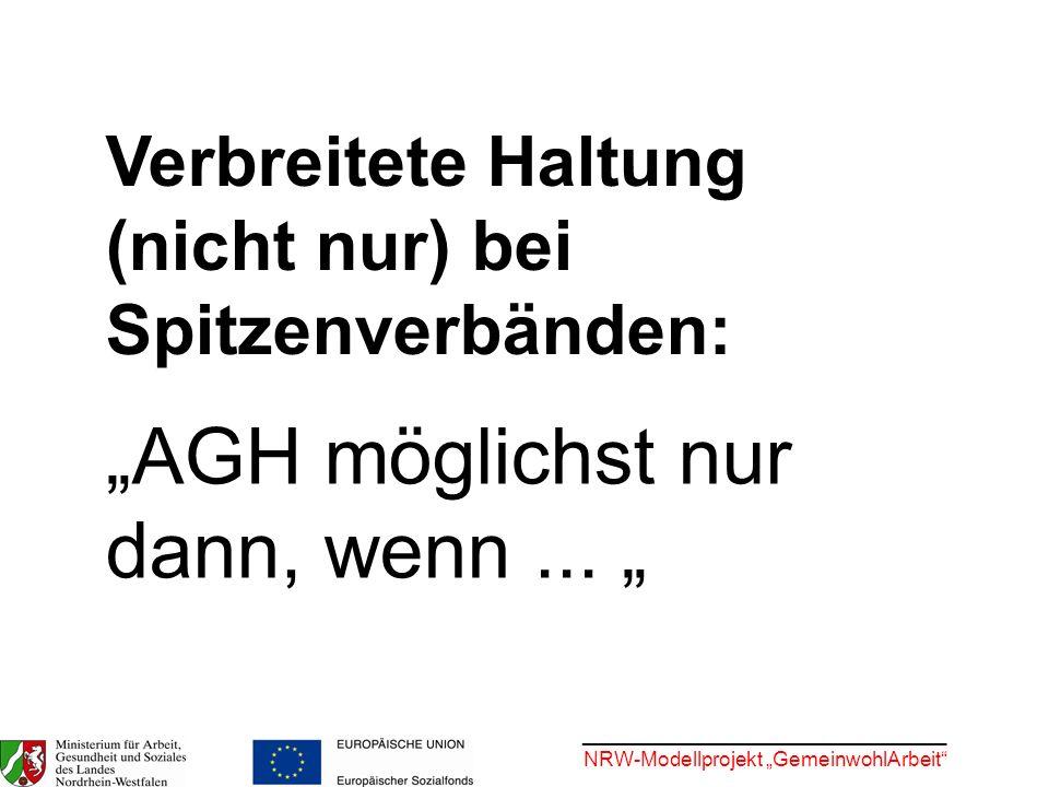 ________________________________ NRW-Modellprojekt GemeinwohlArbeit AGH möglichst nur dann, wenn... Verbreitete Haltung (nicht nur) bei Spitzenverbänd