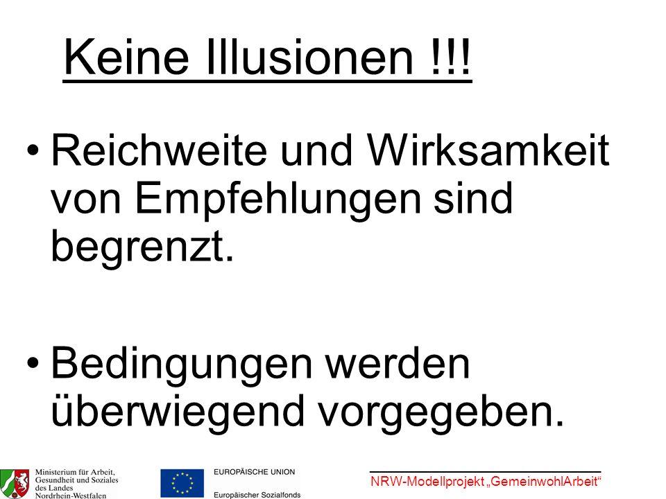 ________________________________ NRW-Modellprojekt GemeinwohlArbeit Keine Illusionen !!! Reichweite und Wirksamkeit von Empfehlungen sind begrenzt. Be