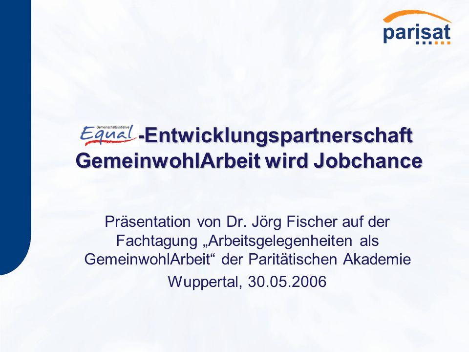 -Entwicklungspartnerschaft GemeinwohlArbeit wird Jobchance -Entwicklungspartnerschaft GemeinwohlArbeit wird Jobchance Präsentation von Dr.
