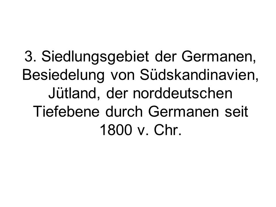 3. Siedlungsgebiet der Germanen, Besiedelung von Südskandinavien, Jütland, der norddeutschen Tiefebene durch Germanen seit 1800 v. Chr.