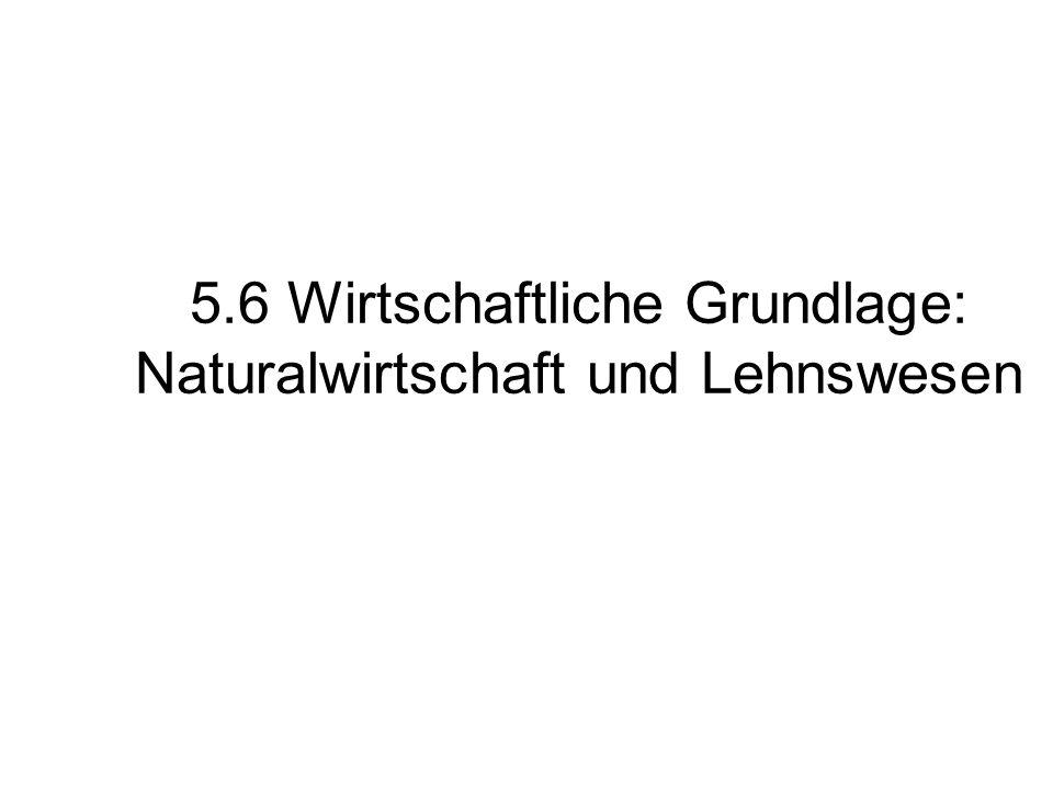 5.6 Wirtschaftliche Grundlage: Naturalwirtschaft und Lehnswesen