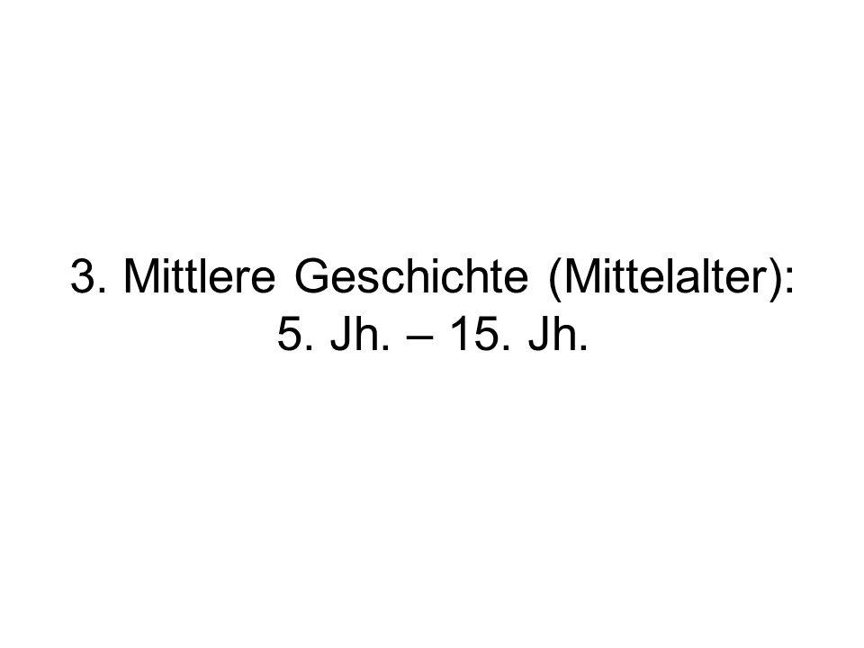 3. Mittlere Geschichte (Mittelalter): 5. Jh. – 15. Jh.