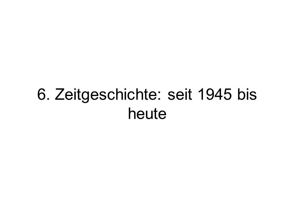 6. Zeitgeschichte: seit 1945 bis heute