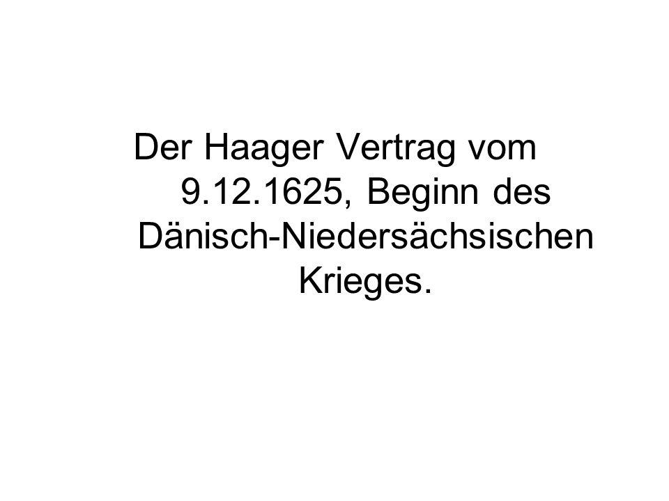 Der Haager Vertrag vom 9.12.1625, Beginn des Dänisch-Niedersächsischen Krieges.