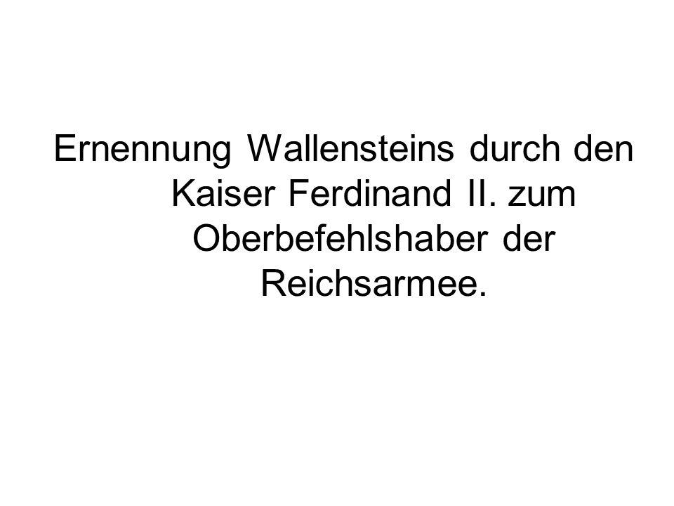 Ernennung Wallensteins durch den Kaiser Ferdinand II. zum Oberbefehlshaber der Reichsarmee.