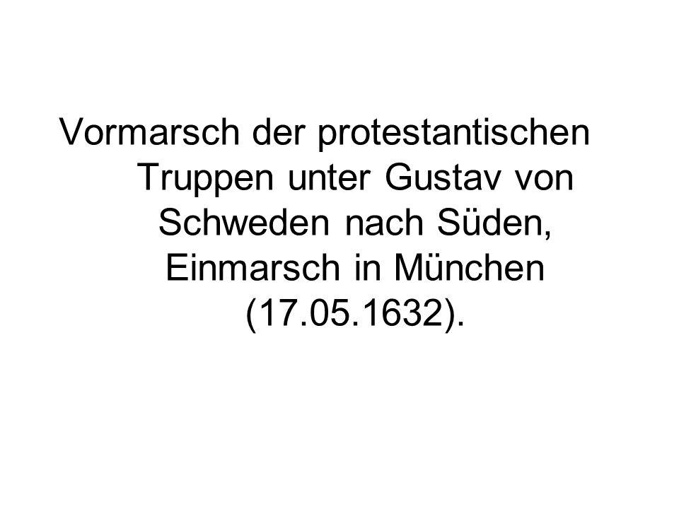 Vormarsch der protestantischen Truppen unter Gustav von Schweden nach Süden, Einmarsch in München (17.05.1632).