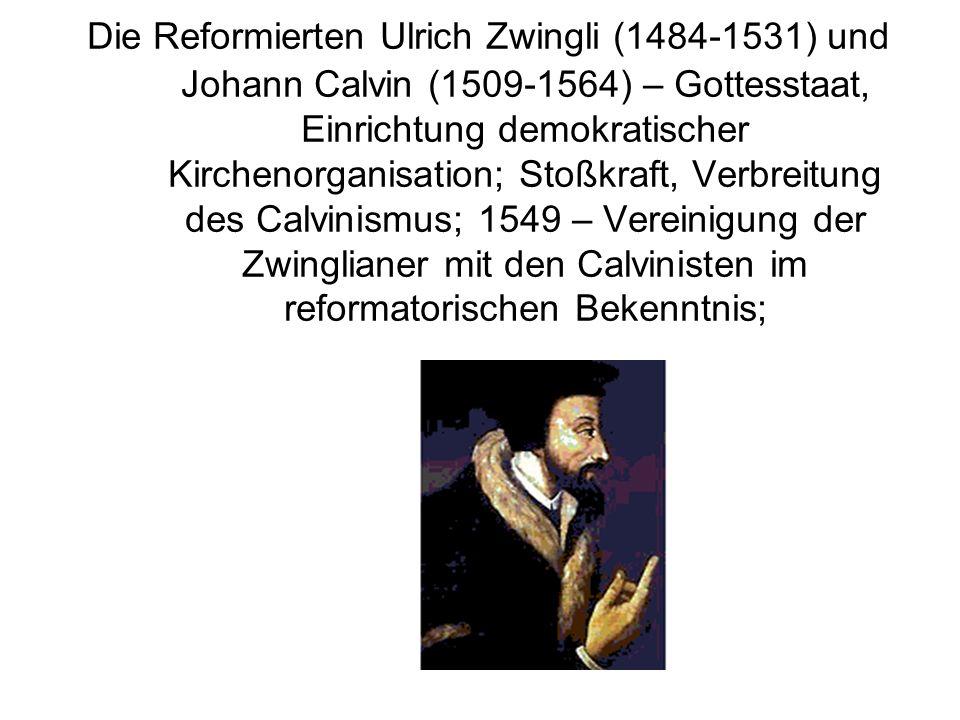 Die Reformierten Ulrich Zwingli (1484-1531) und Johann Calvin (1509-1564) – Gottesstaat, Einrichtung demokratischer Kirchenorganisation; Stoßkraft, Ve