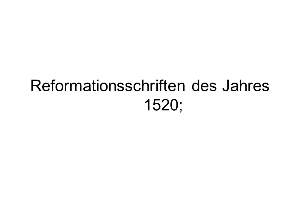 Reformationsschriften des Jahres 1520;