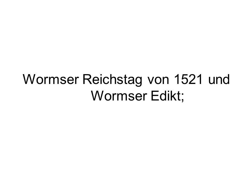 Wormser Reichstag von 1521 und Wormser Edikt;