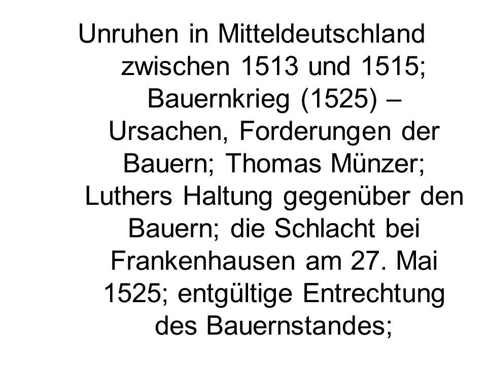 Unruhen in Mitteldeutschland zwischen 1513 und 1515; Bauernkrieg (1525) – Ursachen, Forderungen der Bauern; Thomas Münzer; Luthers Haltung gegenüber d
