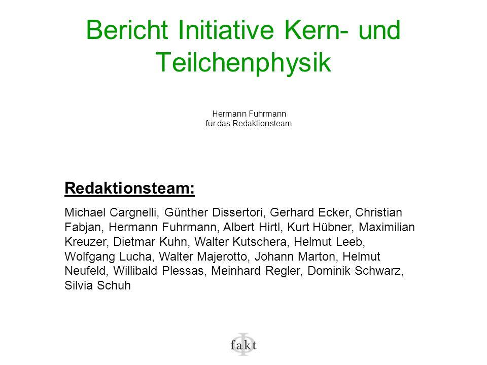Bericht Initiative Kern- und Teilchenphysik Redaktionsteam: Michael Cargnelli, Günther Dissertori, Gerhard Ecker, Christian Fabjan, Hermann Fuhrmann,
