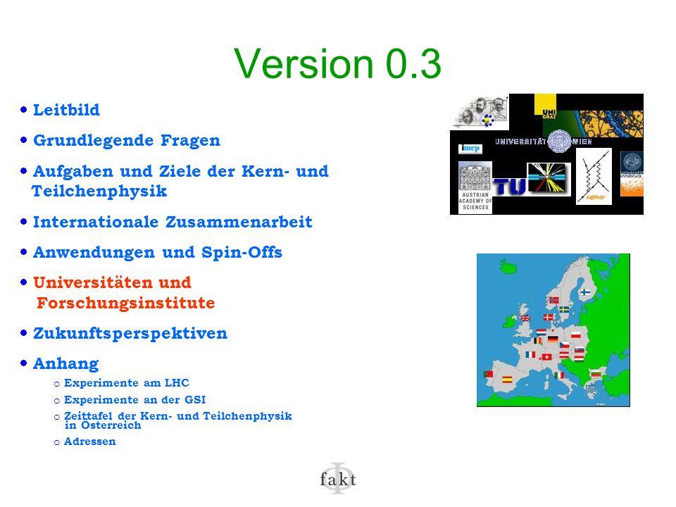 Version 0.3 Leitbild Grundlegende Fragen Aufgaben und Ziele der Kern- und Teilchenphysik Internationale Zusammenarbeit Anwendungen und Spin-Offs Unive