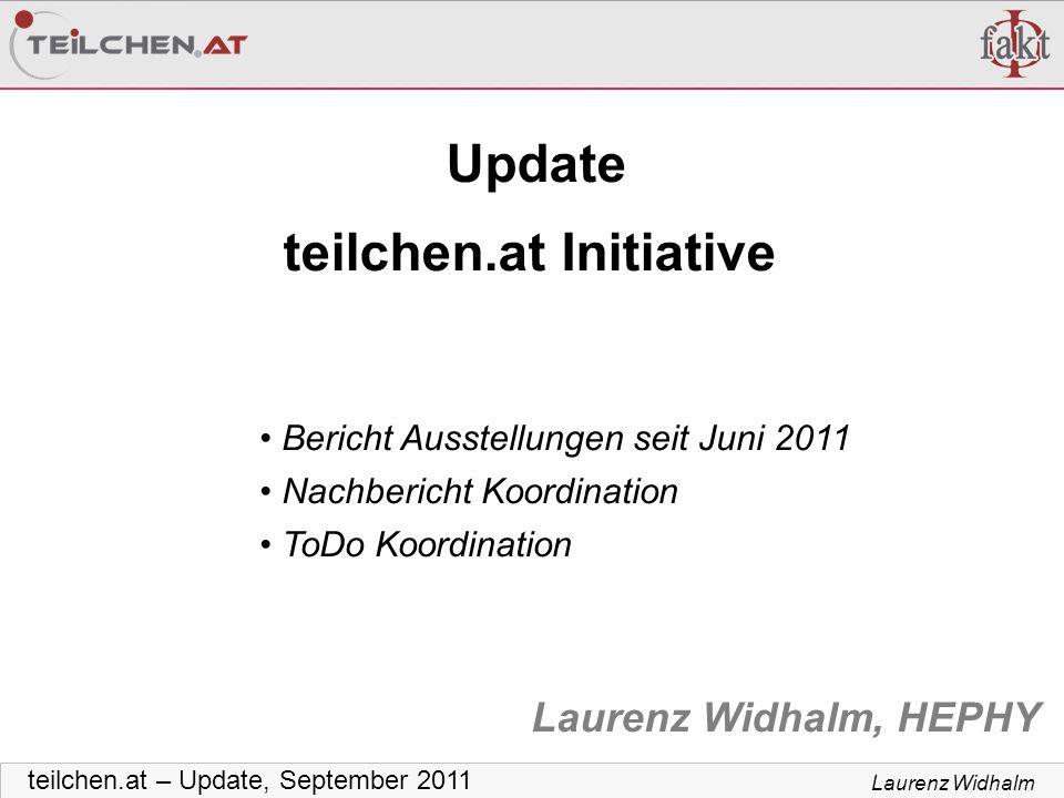 Laurenz Widhalm teilchen.at – Update, September 2011 Update teilchen.at Initiative Laurenz Widhalm, HEPHY Bericht Ausstellungen seit Juni 2011 Nachber