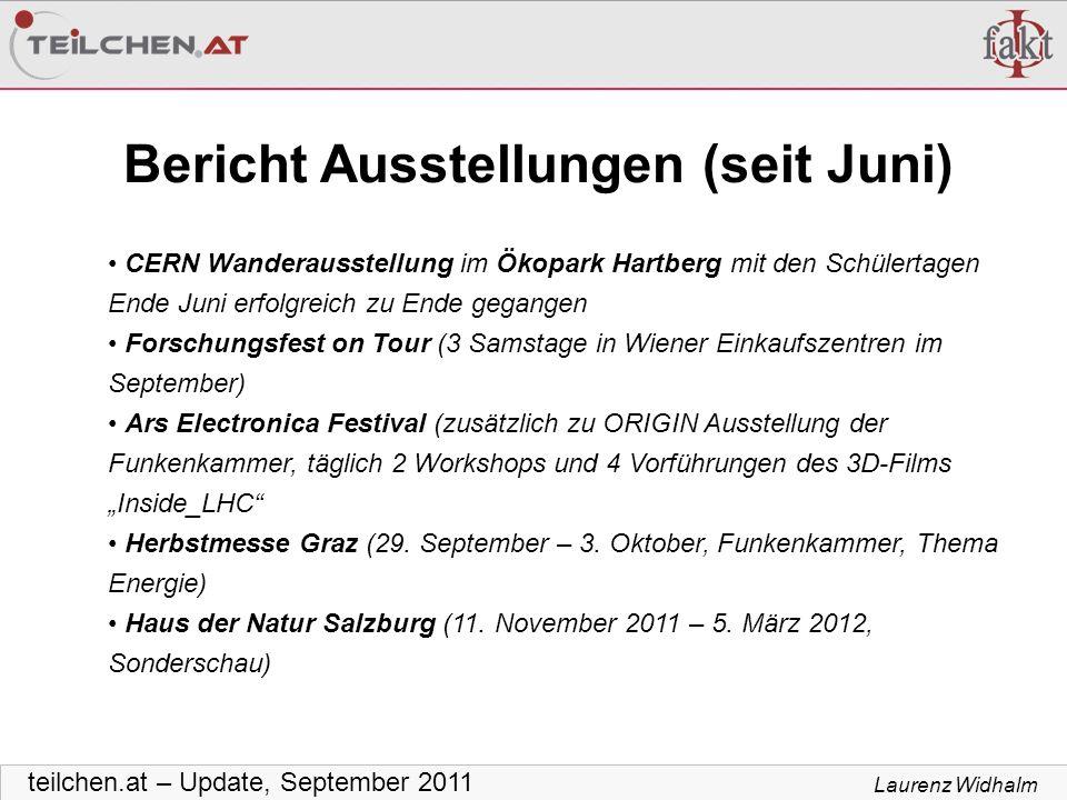 Laurenz Widhalm teilchen.at – Update, September 2011 Bericht Ausstellungen (seit Juni) CERN Wanderausstellung im Ökopark Hartberg mit den Schülertagen
