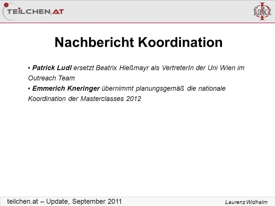 Laurenz Widhalm teilchen.at – Update, September 2011 Nachbericht Koordination Patrick Ludl ersetzt Beatrix Hießmayr als VertreterIn der Uni Wien im Ou