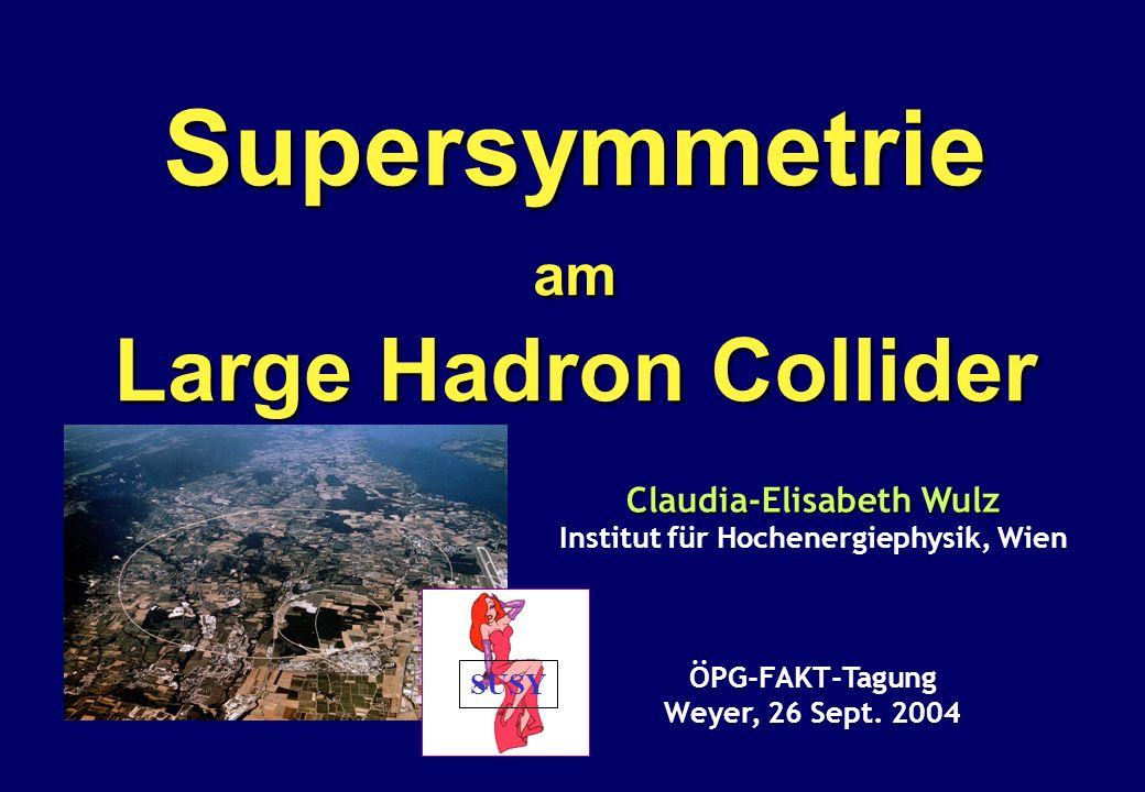 Supersymmetrieam Large Hadron Collider ÖPG-FAKT-Tagung Weyer, 26 Sept. 2004 Claudia-Elisabeth Wulz Institut für Hochenergiephysik, Wien SUSY