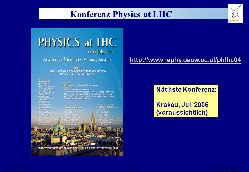 ÖPG, Sep. 2004 C. - E. Wulz22 Konferenz Physics at LHC http://wwwhephy.oeaw.ac.at/phlhc04 Nächste Konferenz: Krakau, Juli 2006 (voraussichtlich)