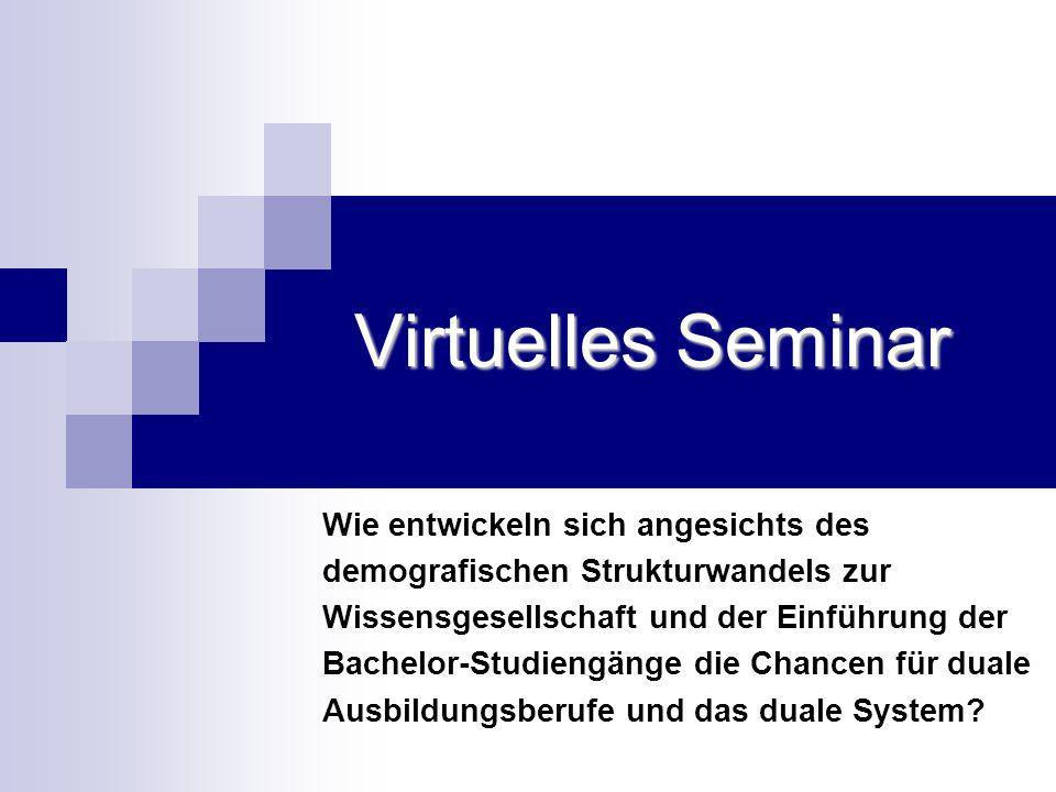 Virtuelles Seminar Wie entwickeln sich angesichts des demografischen Strukturwandels zur Wissensgesellschaft und der Einführung der Bachelor-Studiengä