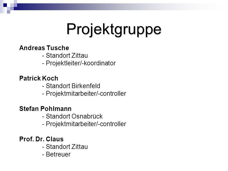 Projektgruppe Andreas Tusche - Standort Zittau - Projektleiter/-koordinator Patrick Koch - Standort Birkenfeld - Projektmitarbeiter/-controller Stefan