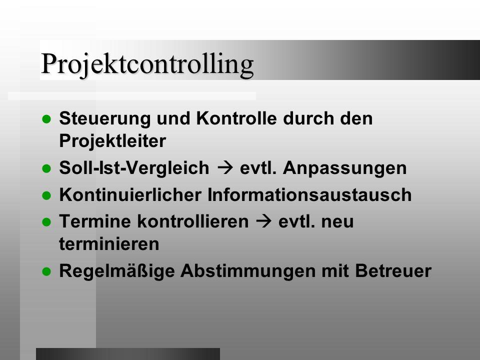 Projektcontrolling Steuerung und Kontrolle durch den Projektleiter Soll-Ist-Vergleich evtl.
