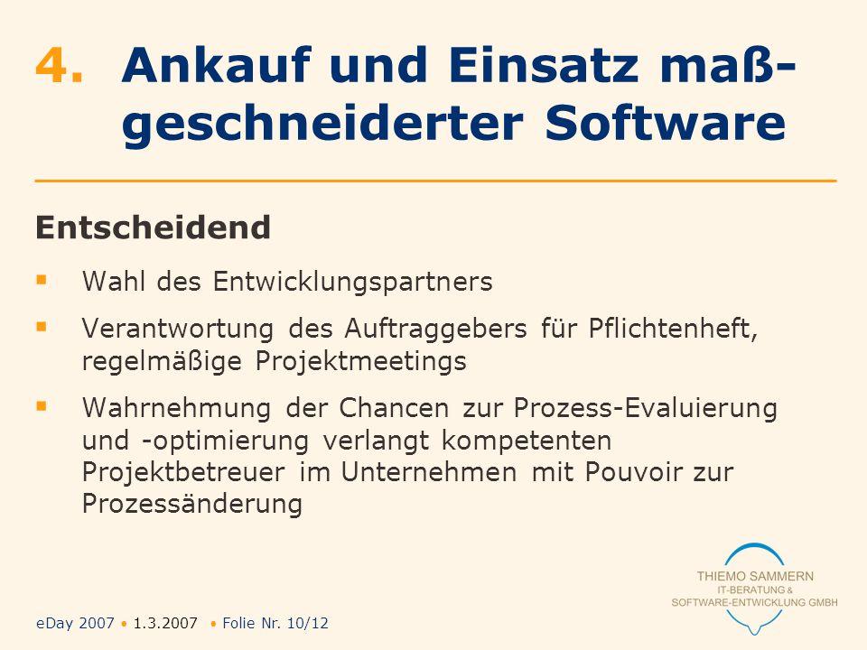 eDay 2007 1.3.2007 Folie Nr. 10/12 Entscheidend Wahl des Entwicklungspartners Verantwortung des Auftraggebers für Pflichtenheft, regelmäßige Projektme