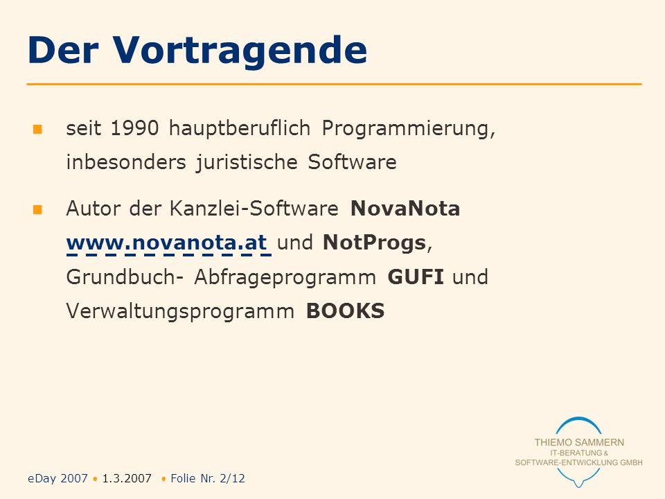 eDay 2007 1.3.2007 Folie Nr. 2/12 Der Vortragende seit 1990 hauptberuflich Programmierung, inbesonders juristische Software Autor der Kanzlei-Software