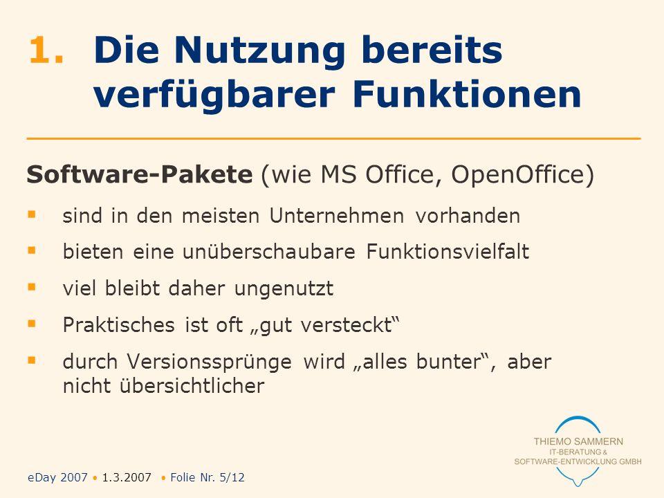 eDay 2007 1.3.2007 Folie Nr. 5/12 1.Die Nutzung bereits verfügbarer Funktionen Software-Pakete (wie MS Office, OpenOffice) sind in den meisten Unterne