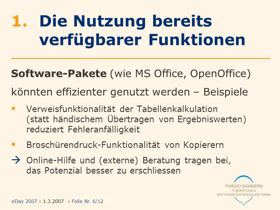 eDay 2007 1.3.2007 Folie Nr. 6/12 1.Die Nutzung bereits verfügbarer Funktionen Software-Pakete (wie MS Office, OpenOffice) könnten effizienter genutzt