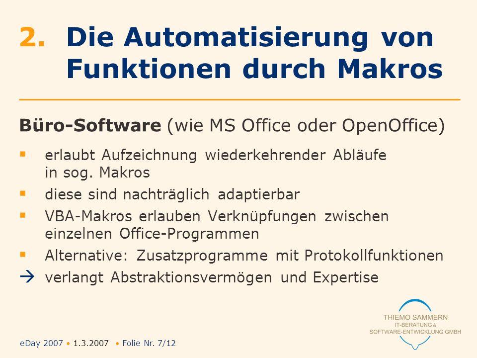 eDay 2007 1.3.2007 Folie Nr. 7/12 2.Die Automatisierung von Funktionen durch Makros Büro-Software (wie MS Office oder OpenOffice) erlaubt Aufzeichnung