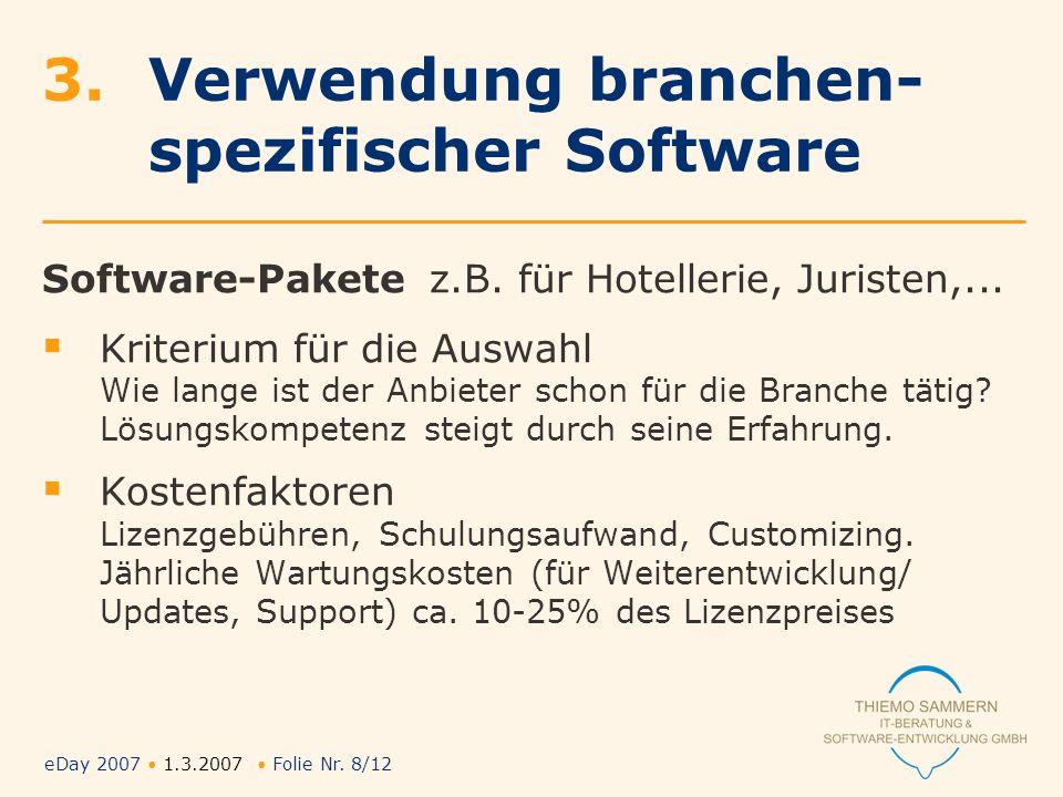 eDay 2007 1.3.2007 Folie Nr. 8/12 3. Verwendung branchen- spezifischer Software Software-Pakete z.B. für Hotellerie, Juristen,... Kriterium für die Au