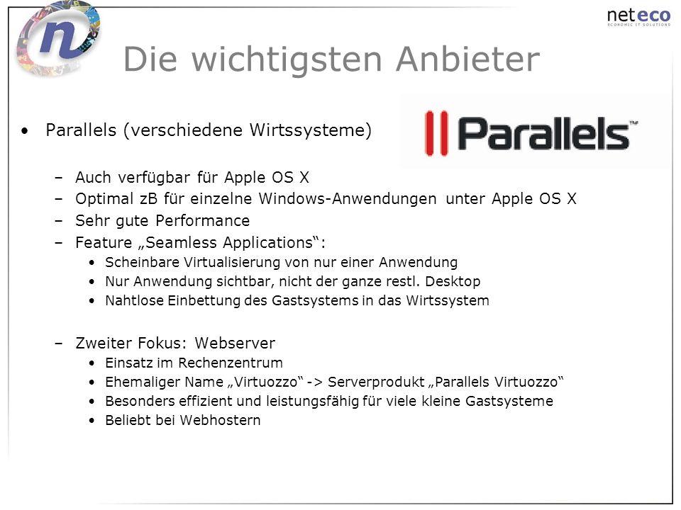 Parallels (verschiedene Wirtssysteme) –Auch verfügbar für Apple OS X –Optimal zB für einzelne Windows-Anwendungen unter Apple OS X –Sehr gute Performa