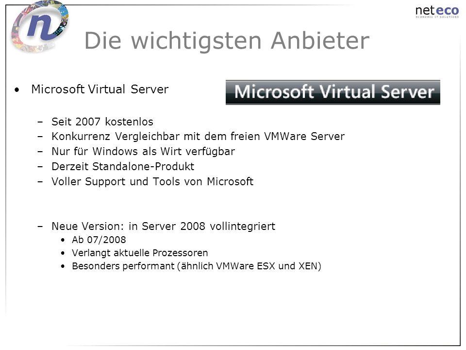 Microsoft Virtual Server –Seit 2007 kostenlos –Konkurrenz Vergleichbar mit dem freien VMWare Server –Nur für Windows als Wirt verfügbar –Derzeit Stand