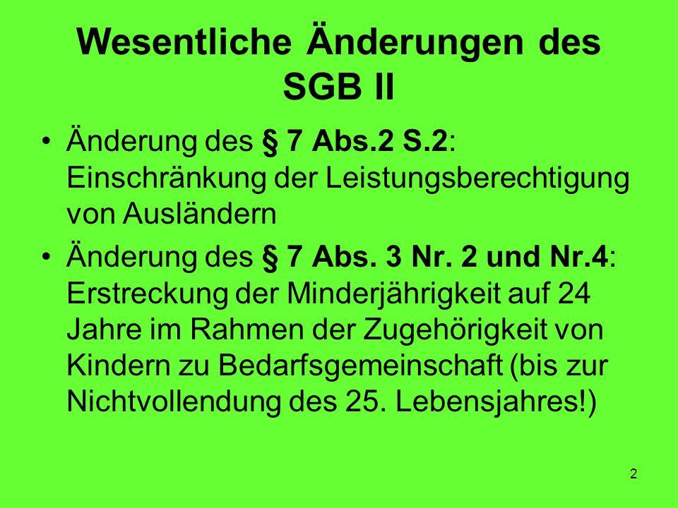 2 Wesentliche Änderungen des SGB II Änderung des § 7 Abs.2 S.2: Einschränkung der Leistungsberechtigung von Ausländern Änderung des § 7 Abs.