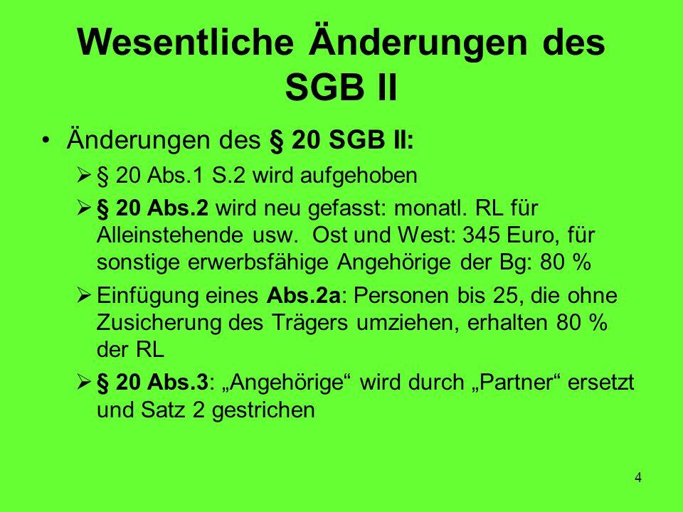 4 Wesentliche Änderungen des SGB II Änderungen des § 20 SGB II: § 20 Abs.1 S.2 wird aufgehoben § 20 Abs.2 wird neu gefasst: monatl.