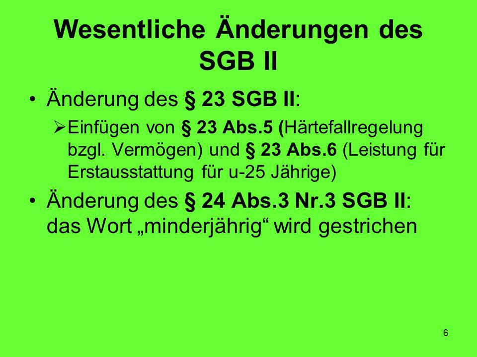 6 Wesentliche Änderungen des SGB II Änderung des § 23 SGB II: Einfügen von § 23 Abs.5 (Härtefallregelung bzgl.