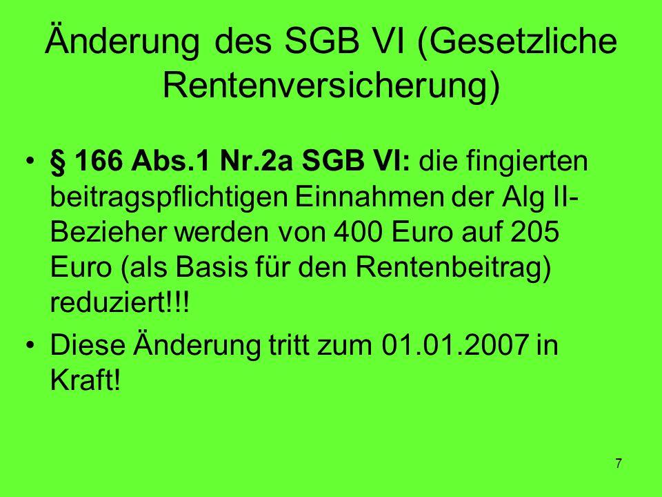 7 Änderung des SGB VI (Gesetzliche Rentenversicherung) § 166 Abs.1 Nr.2a SGB VI: die fingierten beitragspflichtigen Einnahmen der Alg II- Bezieher werden von 400 Euro auf 205 Euro (als Basis für den Rentenbeitrag) reduziert!!.