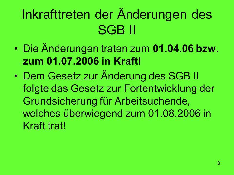 8 Inkrafttreten der Änderungen des SGB II Die Änderungen traten zum 01.04.06 bzw.
