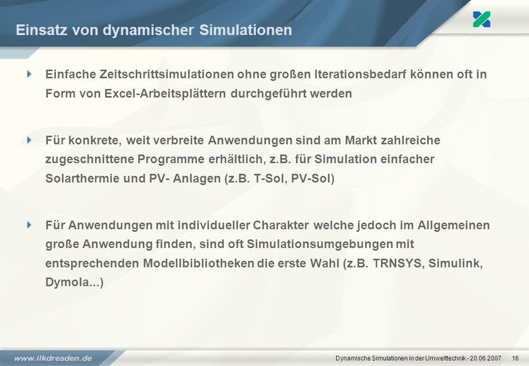 Dynamische Simulationen in der Umwelttechnik - 20.06.200716 Einsatz von dynamischer Simulationen Einfache Zeitschrittsimulationen ohne großen Iteratio