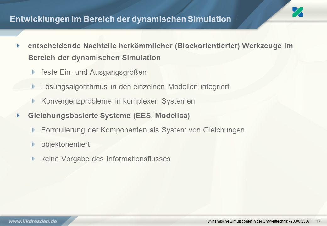 Dynamische Simulationen in der Umwelttechnik - 20.06.200717 Entwicklungen im Bereich der dynamischen Simulation entscheidende Nachteile herkömmlicher
