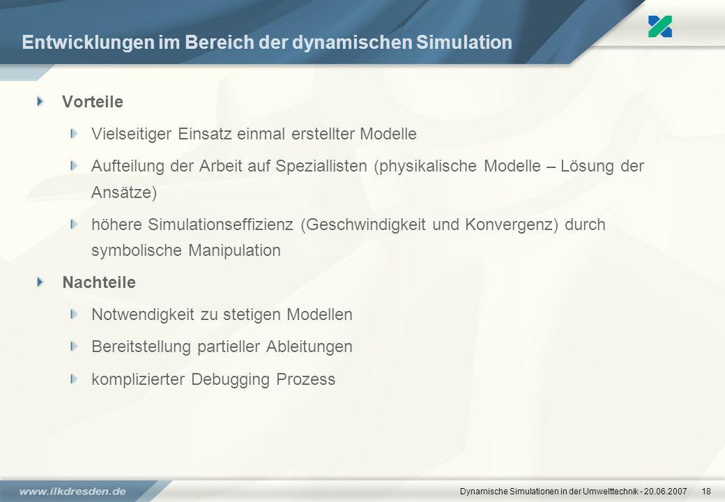 Dynamische Simulationen in der Umwelttechnik - 20.06.200718 Entwicklungen im Bereich der dynamischen Simulation Vorteile Vielseitiger Einsatz einmal e