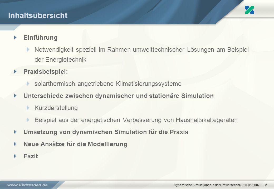 Dynamische Simulationen in der Umwelttechnik - 20.06.20072 Inhaltsübersicht Einführung Notwendigkeit speziell im Rahmen umwelttechnischer Lösungen am
