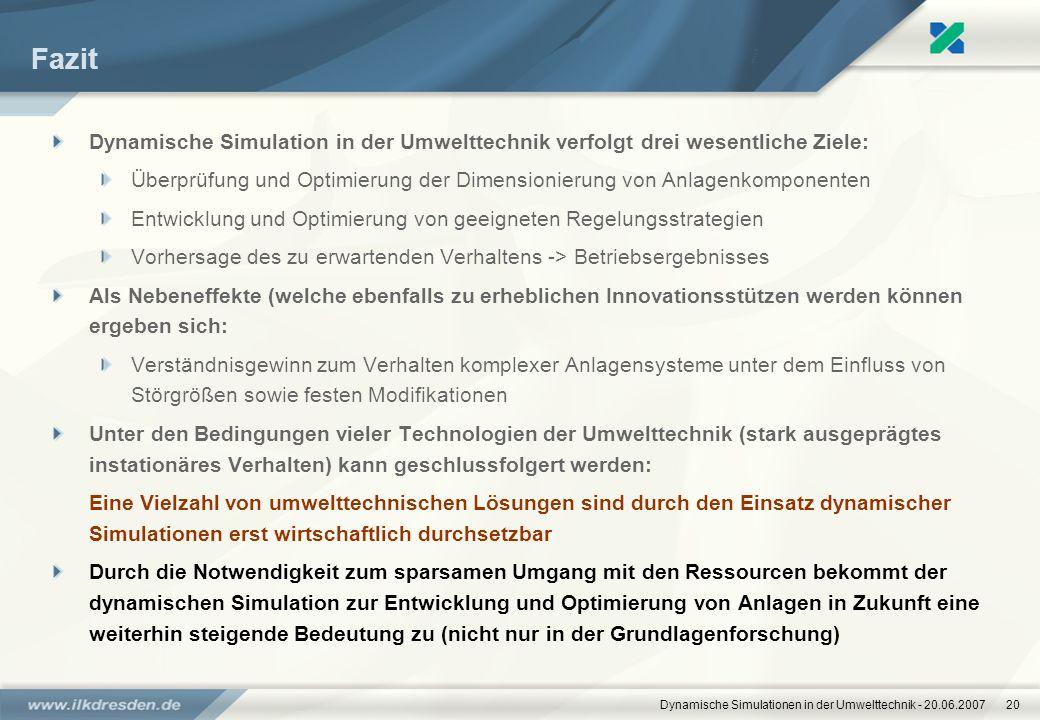 Dynamische Simulationen in der Umwelttechnik - 20.06.200720 Fazit Dynamische Simulation in der Umwelttechnik verfolgt drei wesentliche Ziele: Überprüf